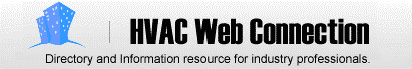 HVACWebConnection.com is an online Directory and Information resource offering current News and Events, Job Postings, Featured Products, Books, Training opportunities and more for industry professionals.